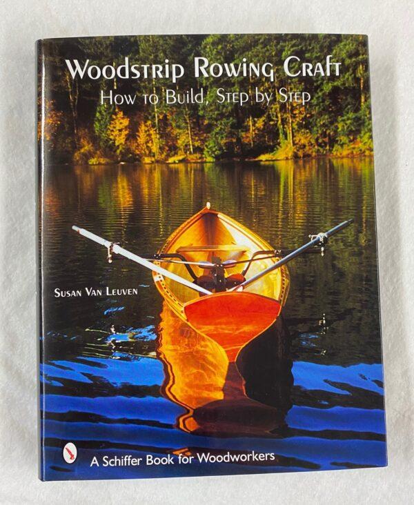 Woodstrip Rowing Craft How to build, Step by step by Susan Van Leuven